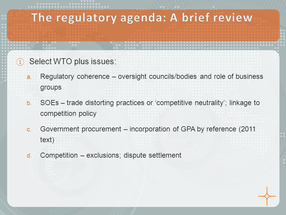 ① Select WTO plus issues: a. Regulatory coherence – oversight councils/bodies and role of business groups b. SOEs – trade distorting practices or 'com