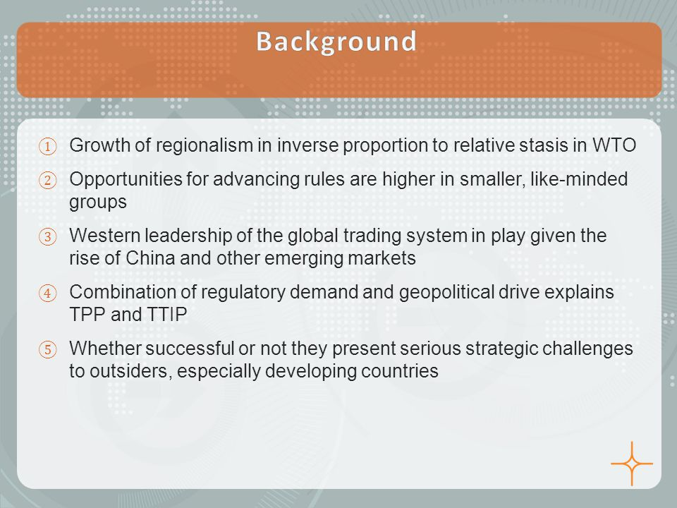① Growth of regionalism in inverse proportion to relative stasis in WTO ② Opportunities for advancing rules are higher in smaller, like-minded groups