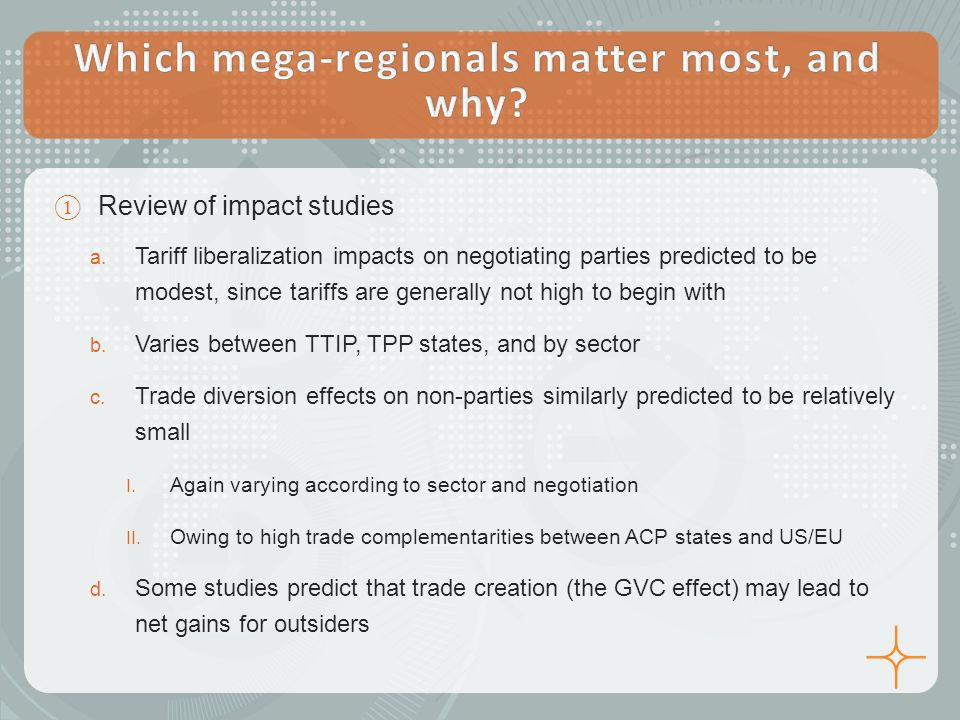 ① Review of impact studies a. Tariff liberalization impacts on negotiating parties predicted to be modest, since tariffs are generally not high to beg