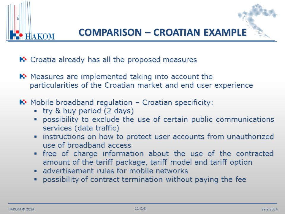 29.9.2014. 11 (14) HAKOM © 2014 Croatia already has all the proposed measures Croatia already has all the proposed measures Measures are implemented t