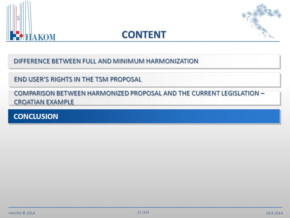 29.9.2014. 12 (14) HAKOM © 2014 CONTENT DIFFERENCE BETWEEN FULL AND MINIMUM HARMONIZATION END USER'S RIGHTS IN THE TSM PROPOSAL CONCLUSION COMPARISON