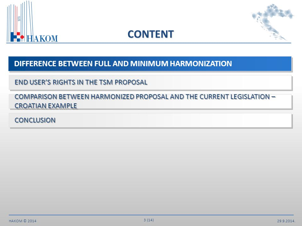 29.9.2014. 3 (14) HAKOM © 2014 DIFFERENCE BETWEEN FULL AND MINIMUM HARMONIZATION CONTENT END USER'S RIGHTS IN THE TSM PROPOSAL COMPARISON BETWEEN HARM