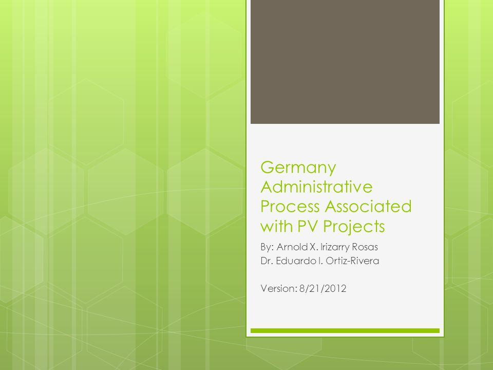 Germany Administrative Process Associated with PV Projects By: Arnold X.