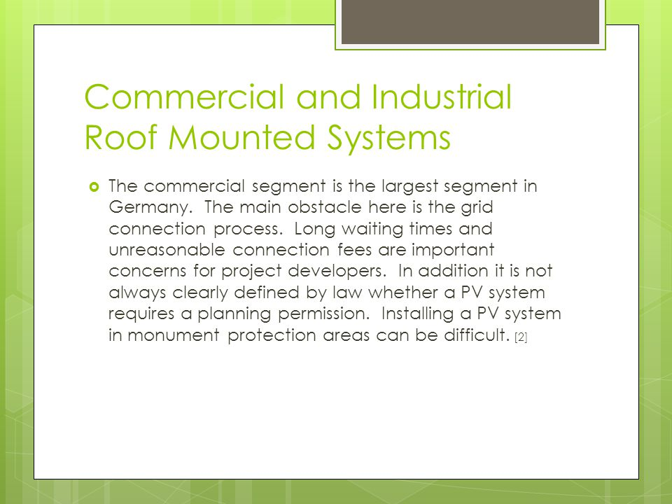 Commercial and Industrial Roof Mounted Systems  The commercial segment is the largest segment in Germany.