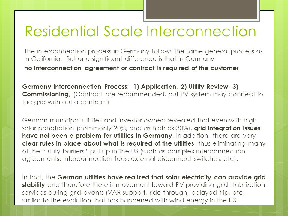 Residential Scale Interconnection The interconnection process in Germany follows the same general process as in California.