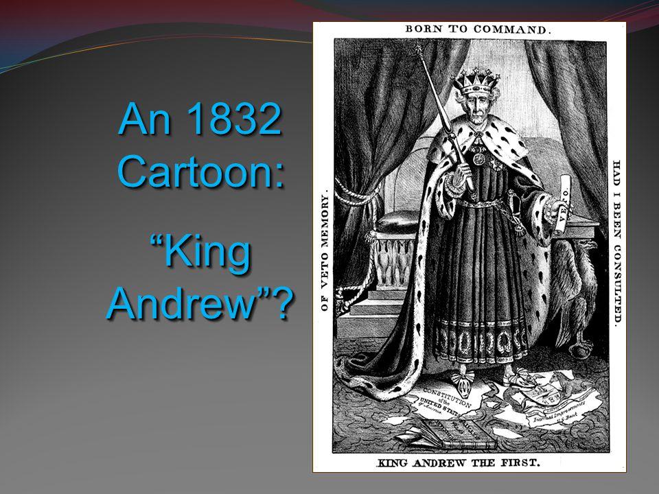 An 1832 Cartoon: King Andrew An 1832 Cartoon: King Andrew