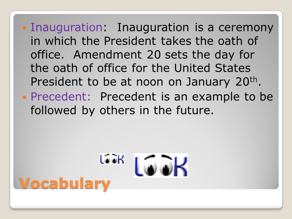 Vocabulary Inauguration: Inauguration is a ceremony in which the President takes the oath of office.
