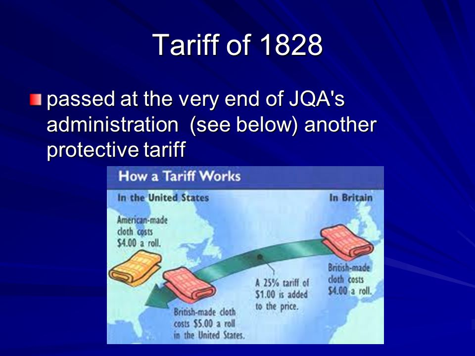 Tariff of 1828 passed at the very end of JQA's administration (see below) another protective tariff