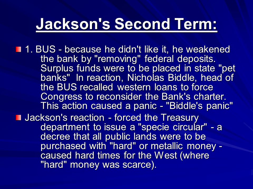 Jackson's Second Term: 1. BUS - because he didn't like it, he weakened the bank by