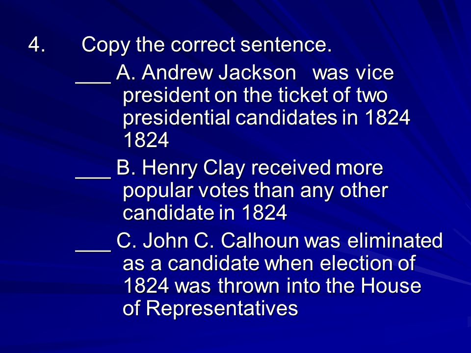5.The House of Representatives decided the 1824 presidential election when a.