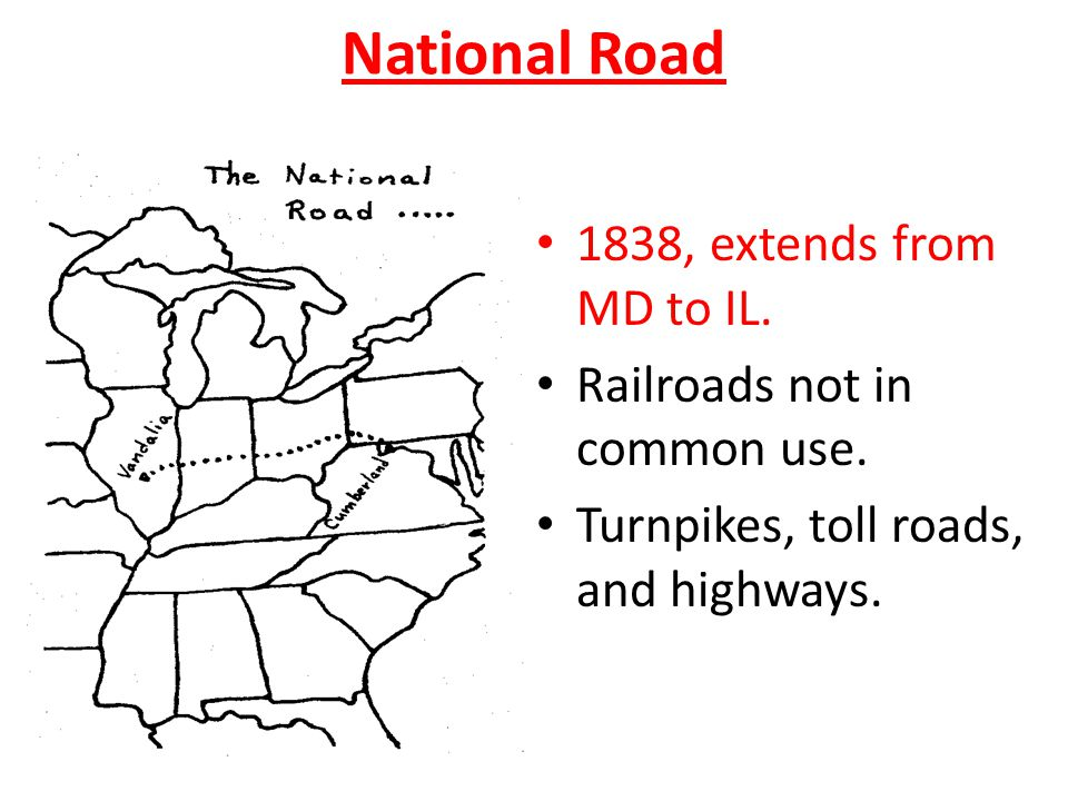 National Road 1838, extends from MD to IL. Railroads not in common use.