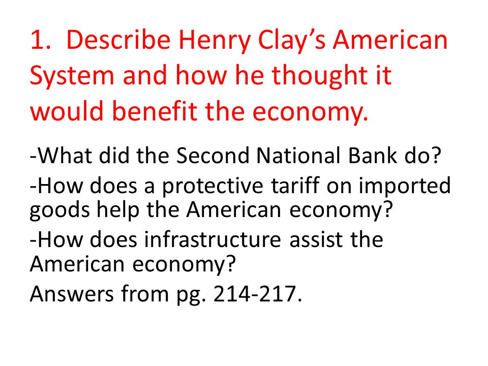 1. Describe Henry Clay's American System and how he thought it would benefit the economy.