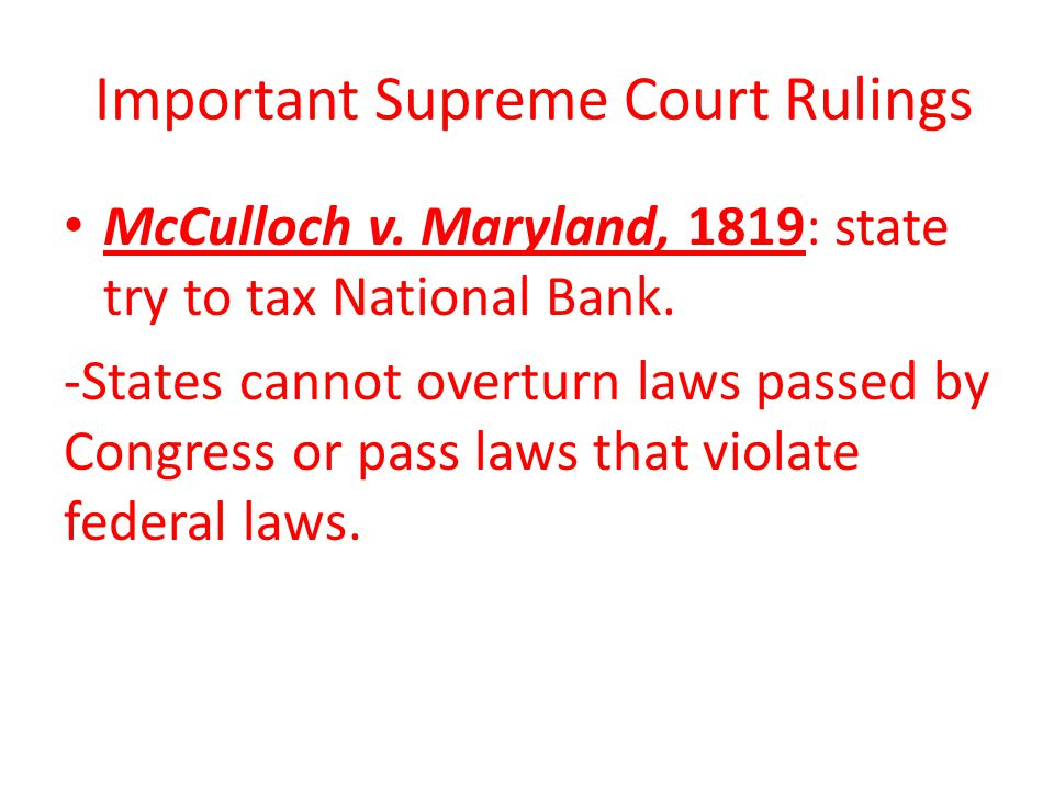 Important Supreme Court Rulings McCulloch v. Maryland, 1819: state try to tax National Bank.