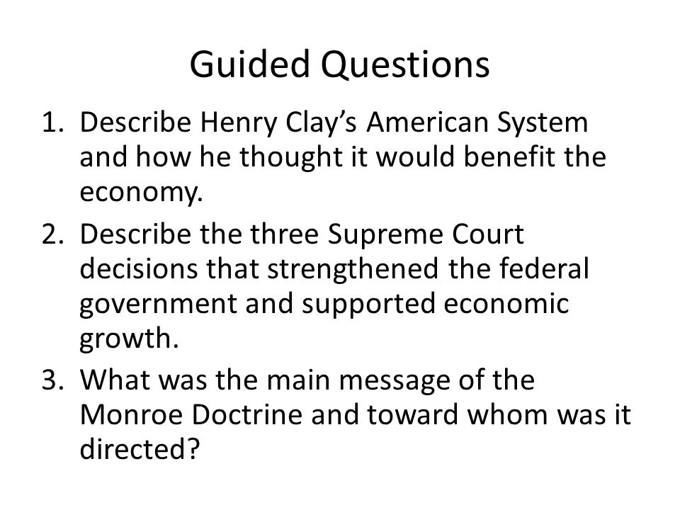 Guided Questions 1.Describe Henry Clay's American System and how he thought it would benefit the economy.
