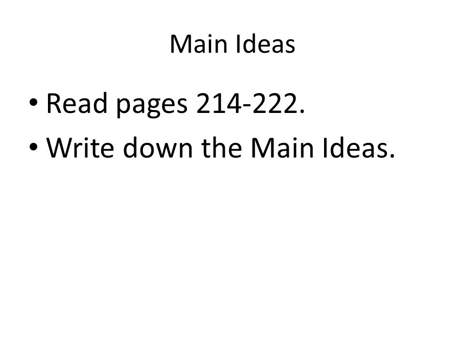 Main Ideas Read pages 214-222. Write down the Main Ideas.