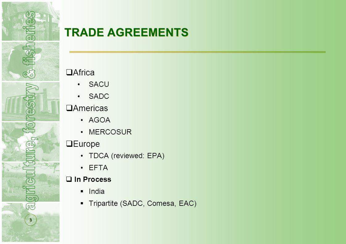 3 TRADE AGREEMENTS  Africa SACU SADC  Americas AGOA MERCOSUR  Europe TDCA (reviewed: EPA) EFTA  In Process  India  Tripartite (SADC, Comesa, EAC)