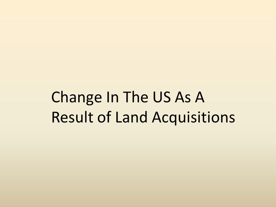 Change In The US As A Result of Land Acquisitions