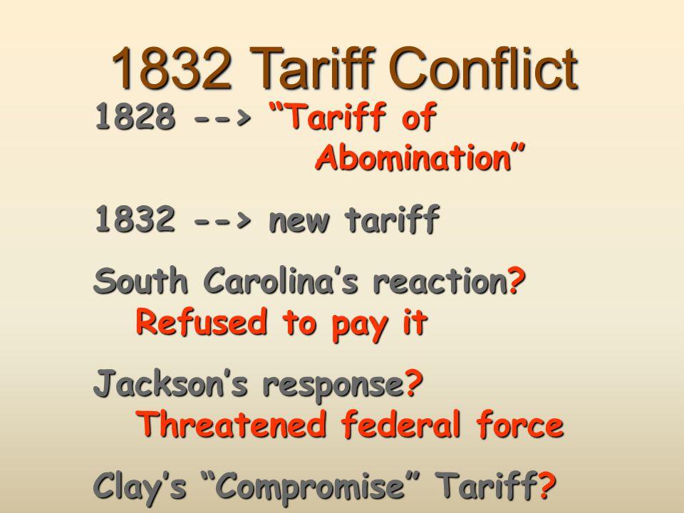 1832 Tariff Conflict 1828 --> Tariff of Abomination 1832 --> new tariff South Carolina's reaction.