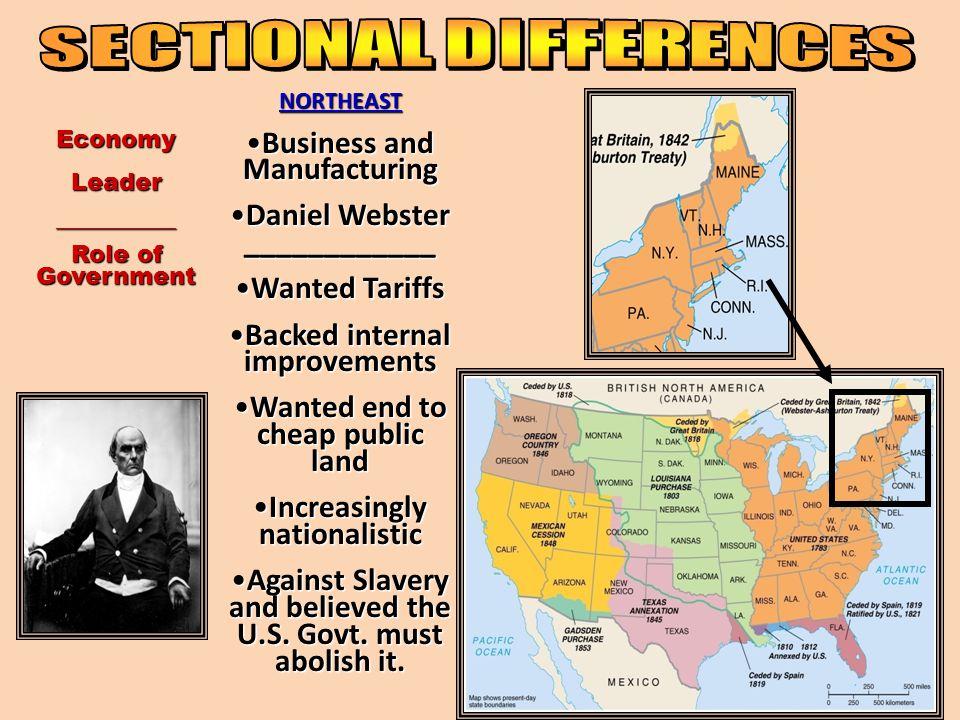 Economy Leader __________ Role of Government NORTHEAST Business and ManufacturingBusiness and Manufacturing Daniel Webster ____________Daniel Webster
