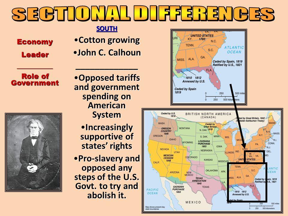 SOUTH Cotton growingCotton growing John C. CalhounJohn C. Calhoun_____________ Opposed tariffs and government spending on American SystemOpposed tarif