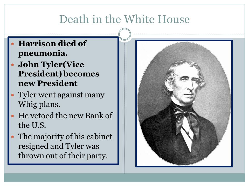 Death in the White House Harrison died of pneumonia.