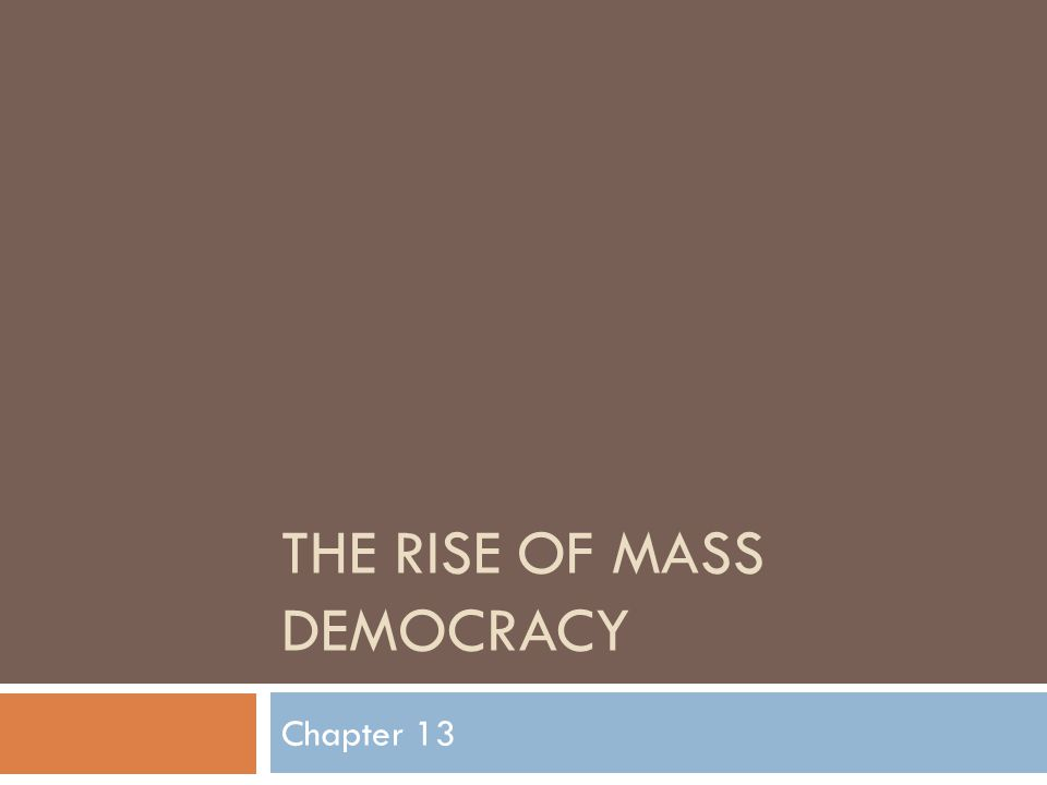 THE RISE OF MASS DEMOCRACY Chapter 13