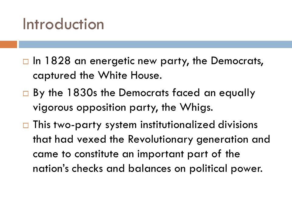 Introduction  In 1828 an energetic new party, the Democrats, captured the White House.