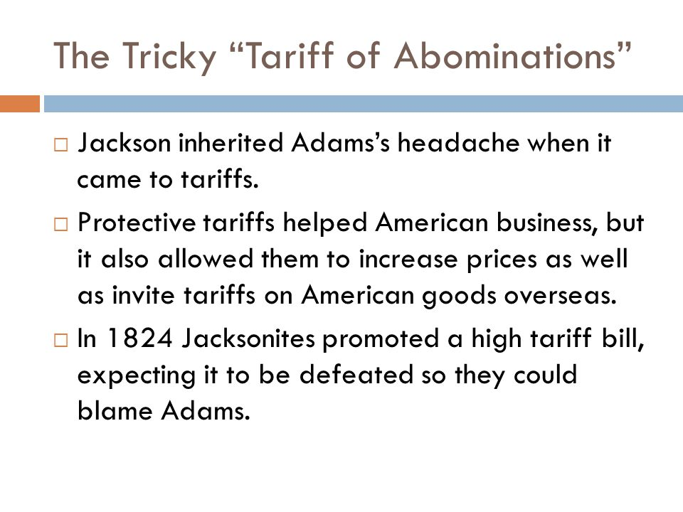 The Tricky Tariff of Abominations  Jackson inherited Adams's headache when it came to tariffs.