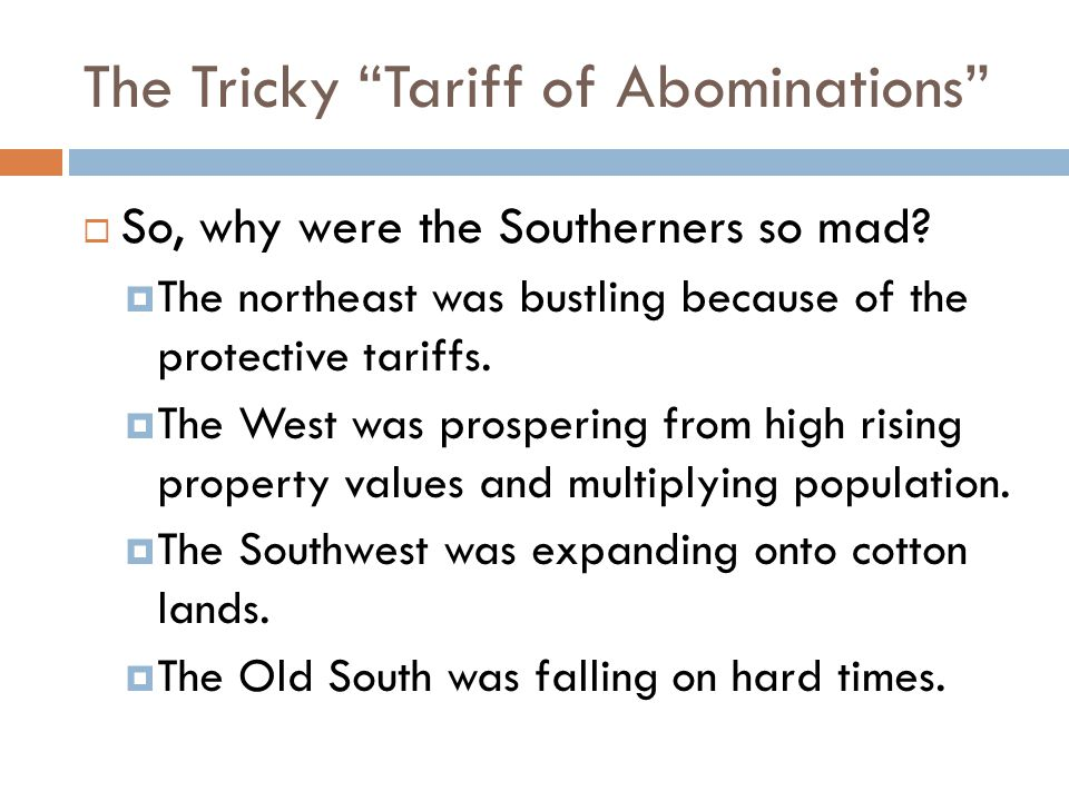 The Tricky Tariff of Abominations  So, why were the Southerners so mad.