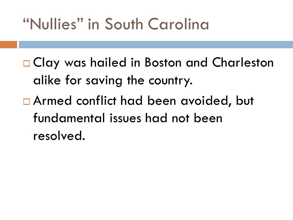 Nullies in South Carolina  Clay was hailed in Boston and Charleston alike for saving the country.