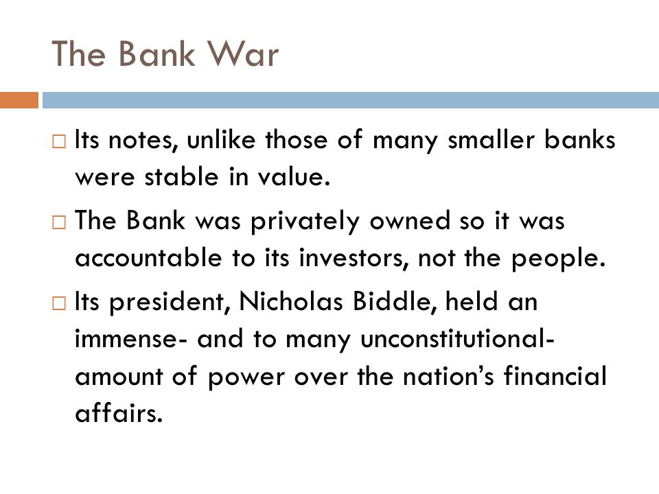 The Bank War  Its notes, unlike those of many smaller banks were stable in value.