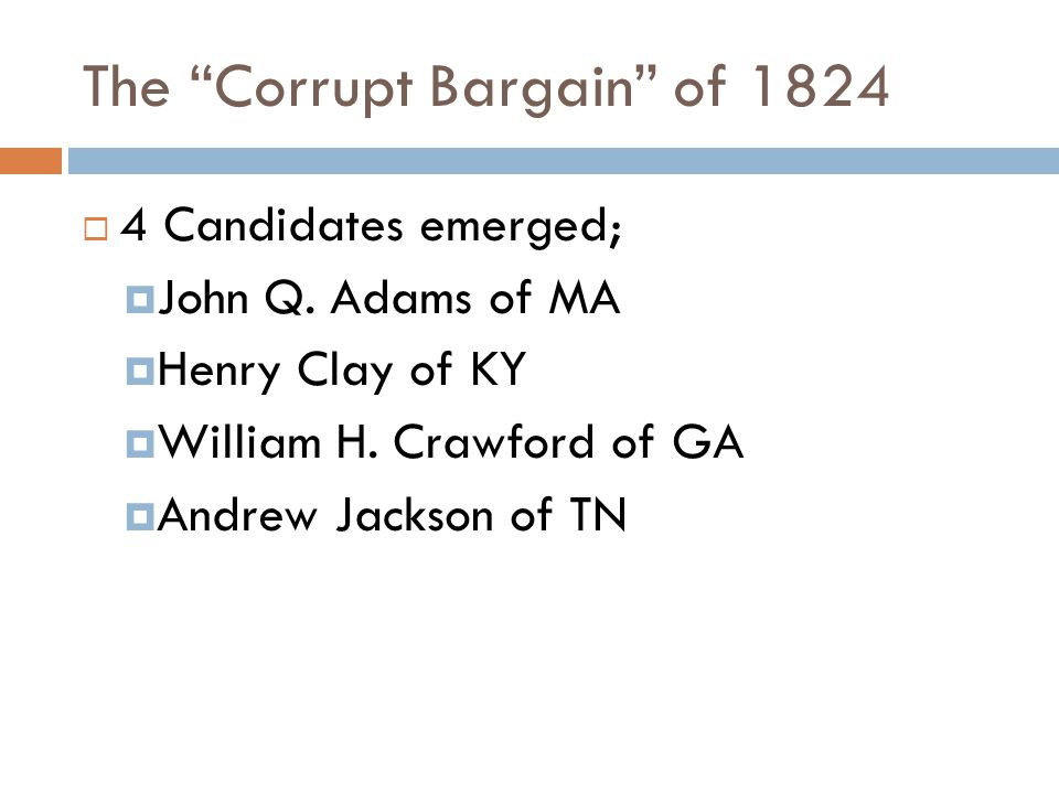 The Corrupt Bargain of 1824  4 Candidates emerged;  John Q.