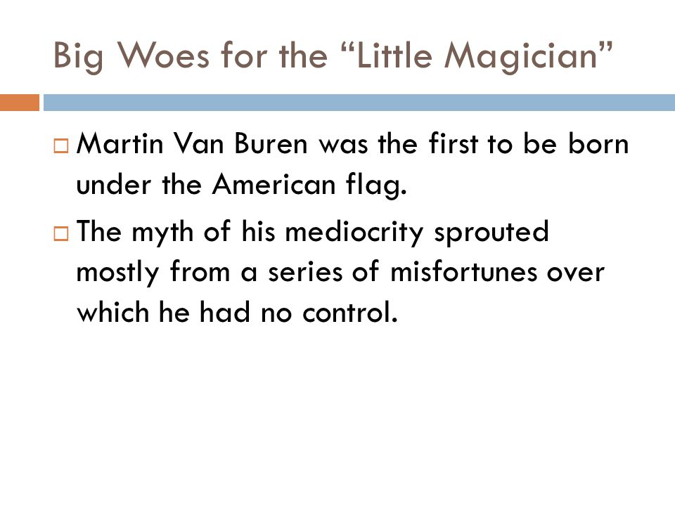 Big Woes for the Little Magician  Martin Van Buren was the first to be born under the American flag.