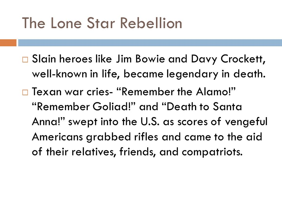 The Lone Star Rebellion  Slain heroes like Jim Bowie and Davy Crockett, well-known in life, became legendary in death.