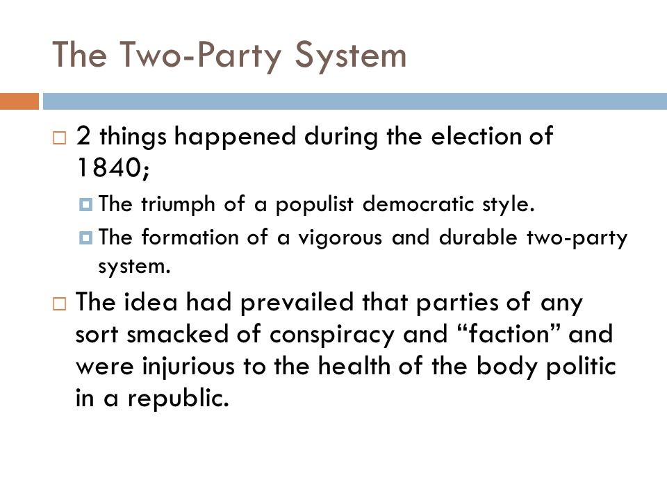 The Two-Party System  2 things happened during the election of 1840;  The triumph of a populist democratic style.