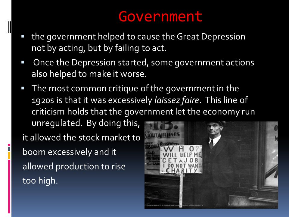Government  the government helped to cause the Great Depression not by acting, but by failing to act.