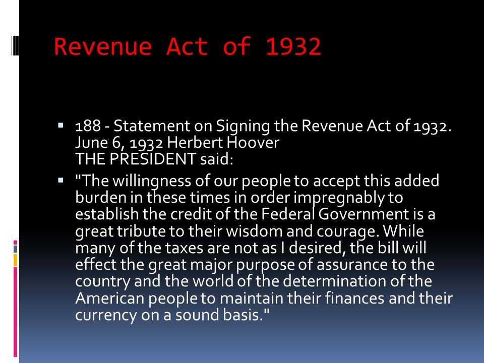 Revenue Act of 1932  188 - Statement on Signing the Revenue Act of 1932. June 6, 1932 Herbert Hoover THE PRESIDENT said: 