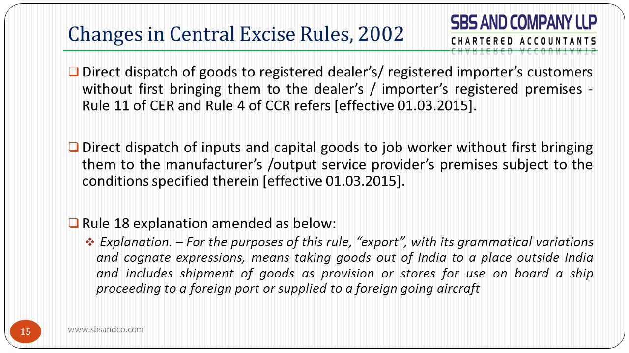15  Direct dispatch of goods to registered dealer's/ registered importer's customers without first bringing them to the dealer's / importer's registered premises - Rule 11 of CER and Rule 4 of CCR refers [effective 01.03.2015].