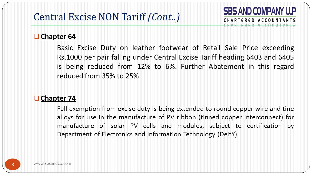 8  Chapter 64 Basic Excise Duty on leather footwear of Retail Sale Price exceeding Rs.1000 per pair falling under Central Excise Tariff heading 6403 and 6405 is being reduced from 12% to 6%.