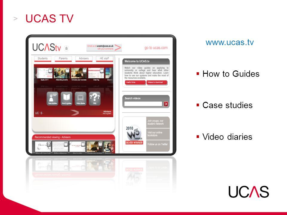 UCAS TV www.ucas.tv  How to Guides  Case studies  Video diaries