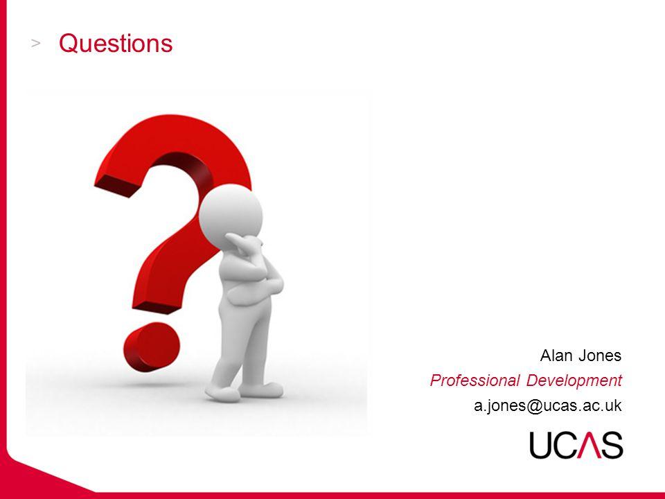Questions Alan Jones Professional Development a.jones@ucas.ac.uk