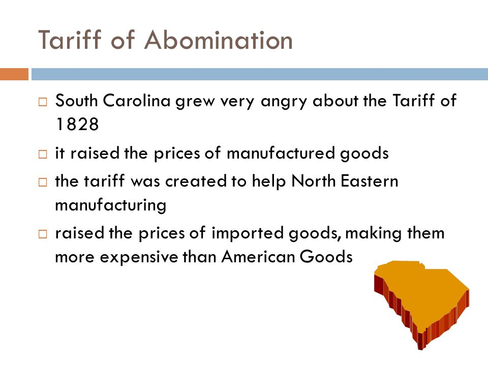 Tariff of Abomination  They threatened to secede from the US if this tariff was not reduced  secede-break away  The VP, John C.