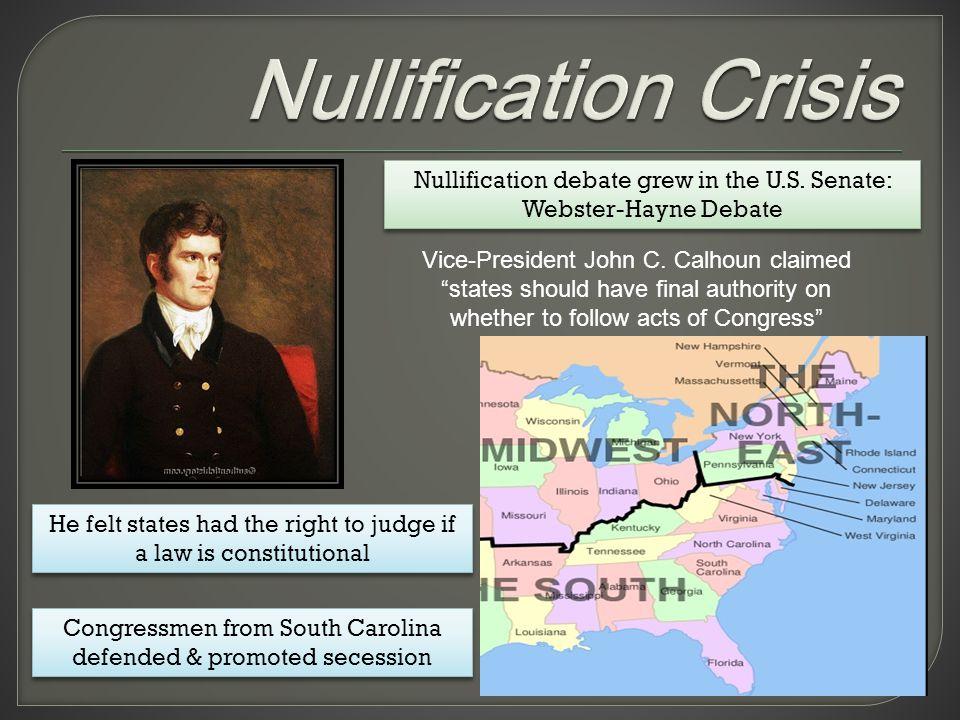 Nullification debate grew in the U.S. Senate: Webster-Hayne Debate Vice-President John C.