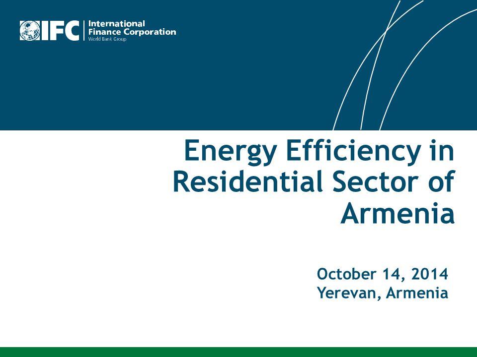 October 14, 2014 Yerevan, Armenia Energy Efficiency in Residential Sector of Armenia