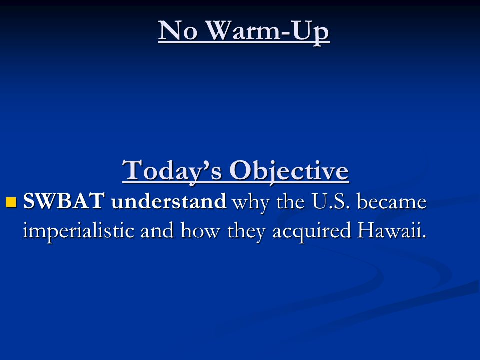No Warm-Up Today's Objective SWBAT understand why the U.S.