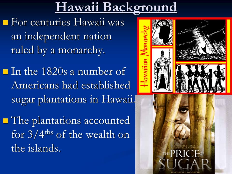 Hawaii Background For centuries Hawaii was an independent nation ruled by a monarchy.
