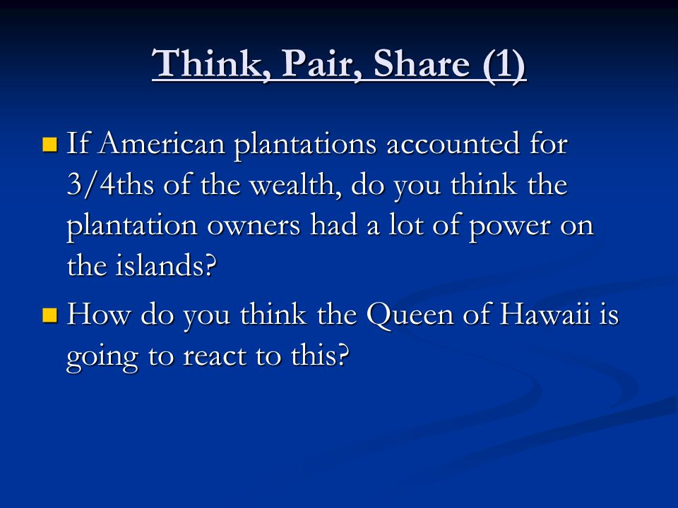 Think, Pair, Share (1) If American plantations accounted for 3/4ths of the wealth, do you think the plantation owners had a lot of power on the islands.