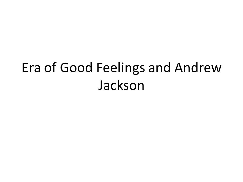 Era of Good Feelings and Andrew Jackson