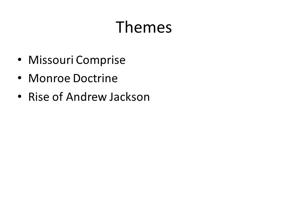 Themes Missouri Comprise Monroe Doctrine Rise of Andrew Jackson