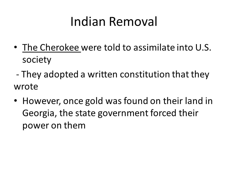Indian Removal The Cherokee were told to assimilate into U.S.